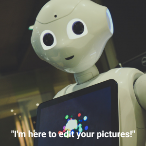 "A Robot says, ""I'm here to edit your pictures!"""